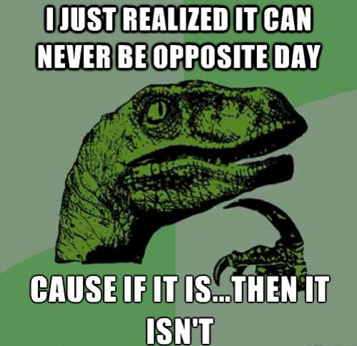 best-philosoraptor-opposite-day.jpg